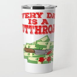 """Everyday Is A Cut Throat"" tee design. Makes an awesome gift to your family and friends too!  Travel Mug"