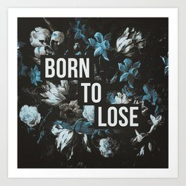 Born To Lose Art Print