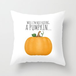 Well I'm Not Hiding A Pumpkin... Throw Pillow