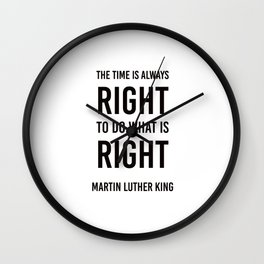 The time is always right - Martin Luther King Wall Clock
