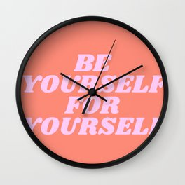 be yourself for yourself Wall Clock