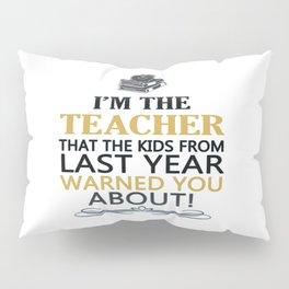 I'M THE TEACHER Pillow Sham