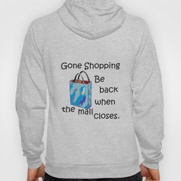 Gone Shopping Be Back when the Mall Closes Hoody