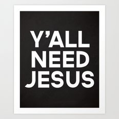 Y'all Need Jesus Funny Quote Art Print