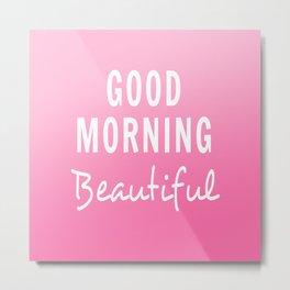 Good Morning Beautiful in Pink Metal Print