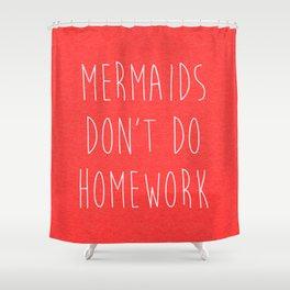 Mermaids Homework 2 Funny Quote Shower Curtain