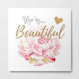 You're beautiful Metal Print