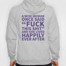 A Wise Woman Once Said Fuck This Shit (Ultra Violet) Hoody