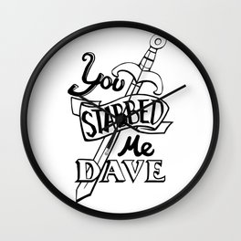You stabbed me Dave (Black) Wall Clock