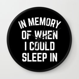 In Memory Of When I Could Sleep In Wall Clock
