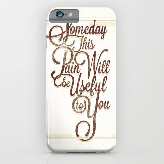 Someday This Pain Will Be Useful To You iPhone & iPod Case