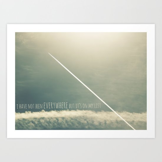 I have not been everywhere but it's on my list Art Print