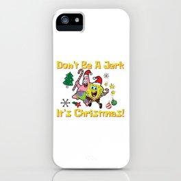 Don't Be a Jerk Its Christmas! - Spongebob iPhone Case
