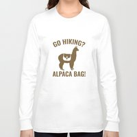 hiking Long Sleeve T-shirts featuring Go Hiking? Alpaca Bag! by AmazingVision