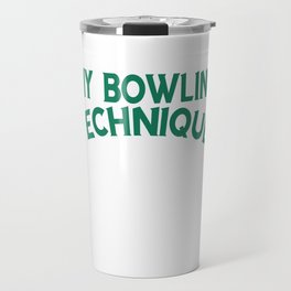 "Bowling Shirt For Bowlers Saying ""My Technique Bowling Technique Bowl Yell At 10 Pin Pray"" T-shirt Travel Mug"