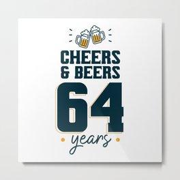 Cheers & Beers 64 years Metal Print