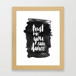 Trust Me You Can Dance Framed Art Print