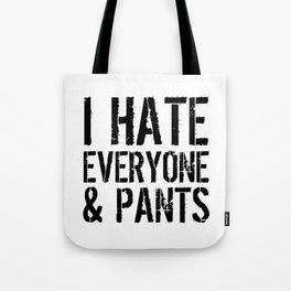 I Hate Everyone and Pants Tote Bag