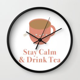 Stay Calm and Drink Tea Wall Clock