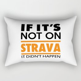 If it's not on strava it didn't happen Rectangular Pillow