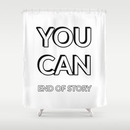 YOU CAN. End of Story Shower Curtain