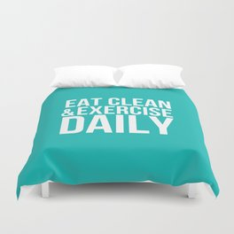 Eat Clean and Exercise Daily Duvet Cover