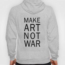 Make Art Not War Hoody