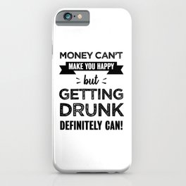 Getting drunk makes you happy Funny Gift iPhone Case