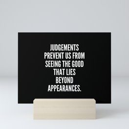 Judgements prevent us from seeing the good that lies beyond appearances Mini Art Print