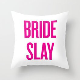 Bride Slay - Wedding Bridesmaid Bachelorette Party Design Throw Pillow
