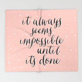 IT ALWAYS SEEMS IMPOSSIBLE UNTIL IT'S DONE Throw Blanket