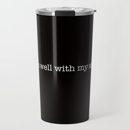 it is well with my soul. Travel Mug