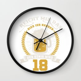 Handle me the beer you fools, the king turns 18 - 18th Birthday shirt funny Wall Clock