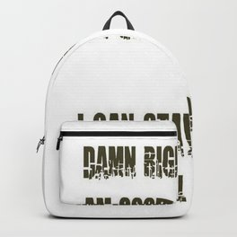 Damn Right I Am Good In Bed, I Can Stay There All Day Backpack