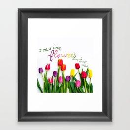 I Must Have Flowers, Always Framed Art Print