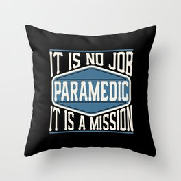 Paramedic  - It Is No Job, It Is A Mission Throw Pillow