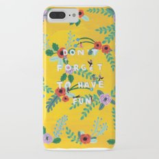 Don't forget to have fun Slim Case iPhone 7 Plus