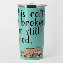 THIS COFFEE IS BROKEN. I'M STILL TIRED. Travel Mug