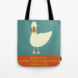 Today I Will Be Happier Than a Bird With a French Fry Tote Bag