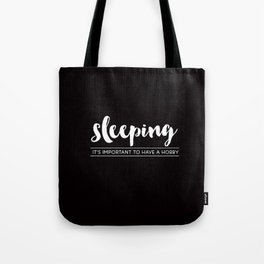 Sleeping, it's important to have a hobby Tote Bag