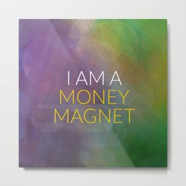 I Am A Money Magnet Metal Print