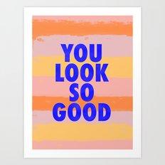 You Look So Good! Art Print