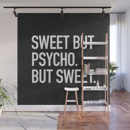 Sweet but psycho. But sweet. Wall Mural