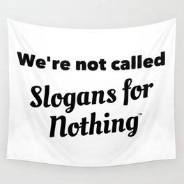 We're Not Called Slogans for Nothing Wall Tapestry