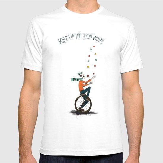 KEEP UP THE GOOD WORK T-shirt