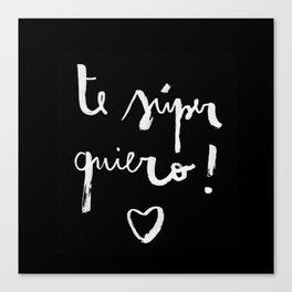 Te súper quiero! black version Canvas Print