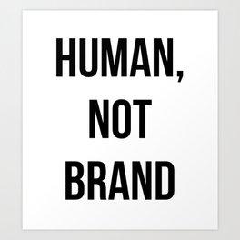 Human, Not Brand Art Print