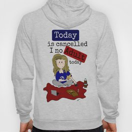 Today is cancelled Hoody