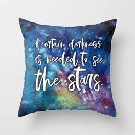 A Certain Darkness Is Needed To See The Stars - Nebula - Space - Quote Throw Pillow