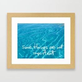 some things are not important Framed Art Print